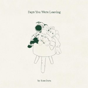 Rose Dorn - Days You Were Leaving